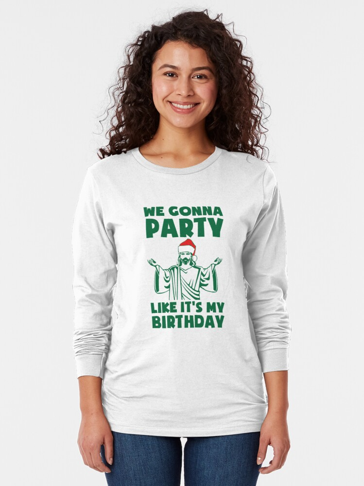 Alternate view of Party Like It's A Christmas Birthday Long Sleeve T-Shirt