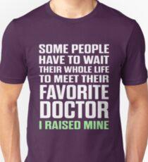 Favorite Doctor I Raised Mine  Unisex T-Shirt