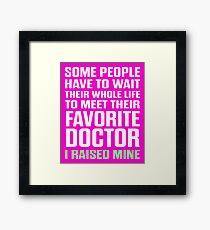Favorite Doctor I Raised Mine  Framed Print
