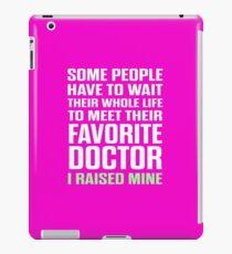 Favorite Doctor I Raised Mine  iPad Case/Skin