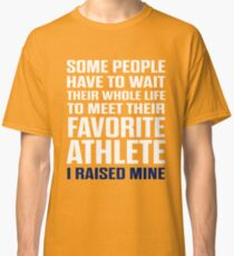 Favorite Athlete I Raised Mine  Classic T-Shirt