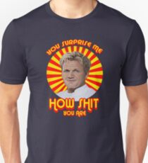 Gordon Ramsay -You Surprise Me.. Unisex T-Shirt