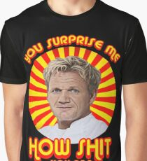 Gordon Ramsay -You Surprise Me.. Graphic T-Shirt