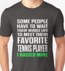 Favorite Tennis Player I Raised Mine  Unisex T-Shirt