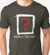Where Is The Love ? T-Shirt
