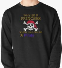 Why Be A Princess When You Can Be A Pirate Pullover