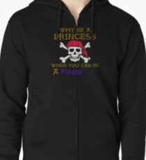 Why Be A Princess When You Can Be A Pirate Zipped Hoodie