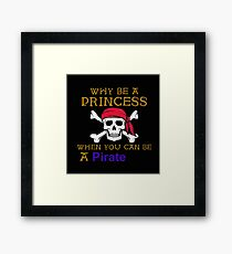 Why Be A Princess When You Can Be A Pirate Framed Print