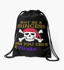 Why Be A Princess When You Can Be A Pirate Drawstring Bag