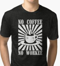No Coffee No Workie Tri-blend T-Shirt