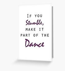 If you stumble, dance Greeting Card