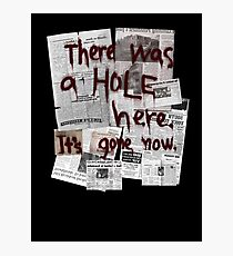 There Was a HOLE Here. It's Gone Now. Photographic Print