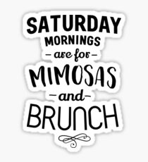 Saturday Mornings are for Mimosas and Brunch Sticker