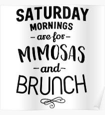 Saturday Mornings are for Mimosas and Brunch Poster