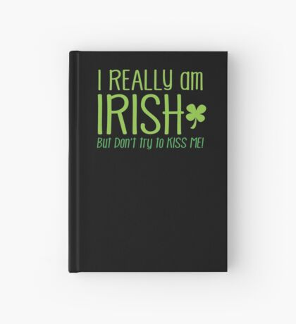 I REALLY am IRISH- but don't try to KISS ME! Hardcover Journal