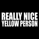 REALLY NICE YELLOW PERSON by SnakebiteCortez