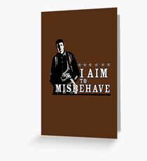 I Aim to Misbehave Greeting Card