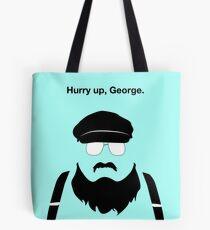 Beeil dich, George Tote Bag