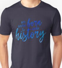 We were Born to make History T-Shirt