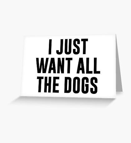 Ich will nur alle Hunde Grußkarte