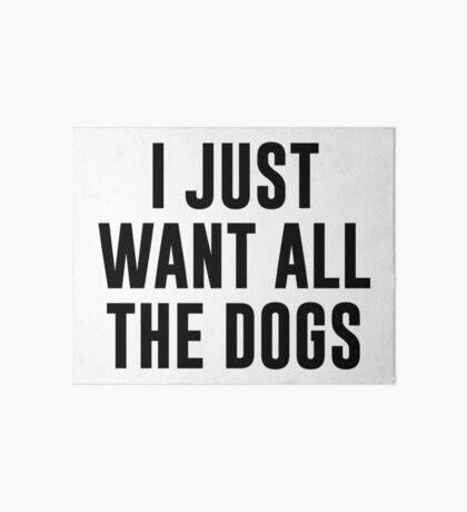 Ich will nur alle Hunde Galeriedruck