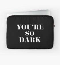 You're So Dark Laptop Sleeve