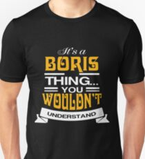It's Boris Thing You Wouldn't Understand T-shirt Unisex T-Shirt