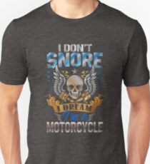 I Don't Snore I Dream I'm A Motorcycle Funny Quote Unisex T-Shirt