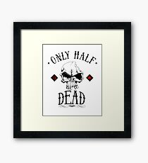only half dead Framed Print
