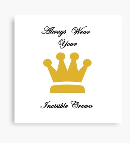 Always Wear Your Invisible Crown Canvas Print