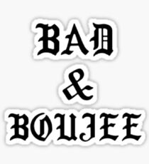 Bad and Boujee Sticker