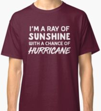 I'm a ray of sunshine with a chance of hurricane Classic T-Shirt