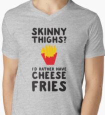 Skinny thighs? I'd rather have cheese fries Men's V-Neck T-Shirt