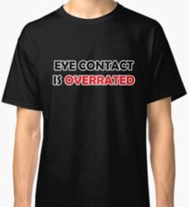 Eye Contact is Overrated Classic T-Shirt