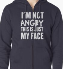 I'm not angry this is just my face Zipped Hoodie