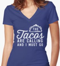0bba09bf12 The tacos are calling and I must go Women's Fitted V-Neck T-Shirt