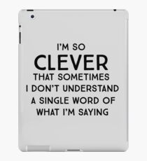 I'm so clever that sometimes I don't understand a single word of what I'm saying iPad Case/Skin