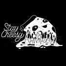 Stay Cheesy by Tanner Puzio