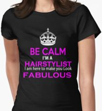 I am a Hairstylist and I am here to make you look Fabulous T-Shirt