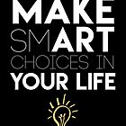 MAKE SMART CHOICES IN YOUR LIFE - motivational quote by deificusArt
