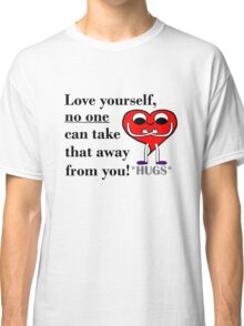 Love yourself, no one can take that away from you Classic T-Shirt