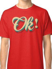 It´s ok! Classic T-Shirt