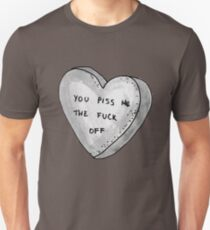 You Piss Me The Fuck Off Unisex T-Shirt