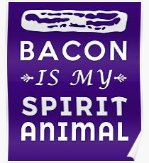 Porky Heavenly Paradise Bacon is my Spirit Animal  Poster