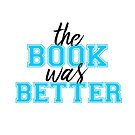 The Book Was Better 2.0 by AMusquiz