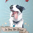In Dog We Trust by chelsgus