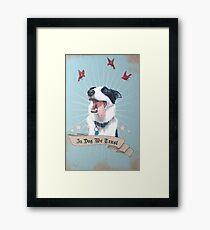 In Dog We Trust Framed Print