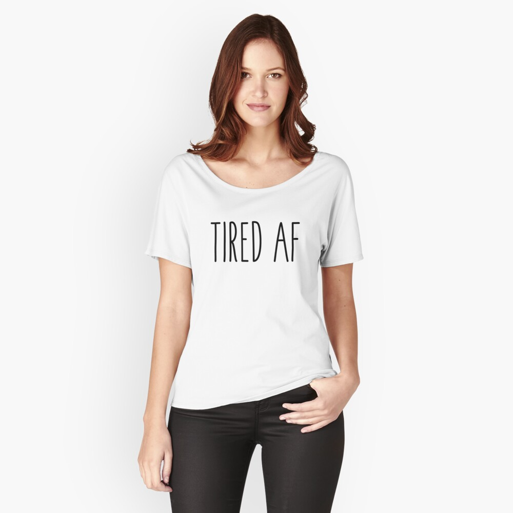 Funny Sleep- Tired AF  Women's Relaxed Fit T-Shirt Front
