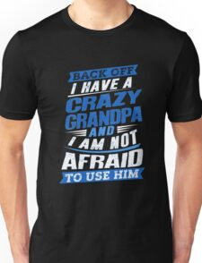 I Have A Crazy Grandpa And I'm Not Afraid To Use Him Unisex T-Shirt