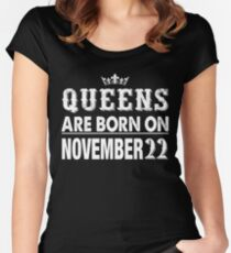 Queens Are Born On November 22 Fitted Scoop T-Shirt